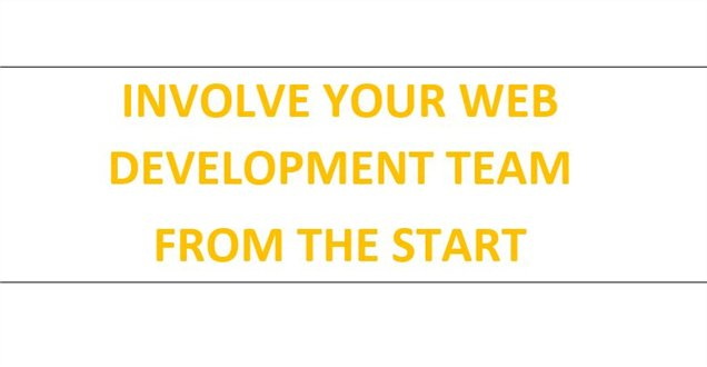 Involve your web development team early