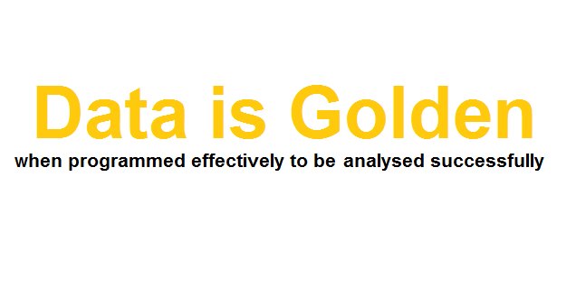 Data is golden when programmed effectively to be analysed successfully